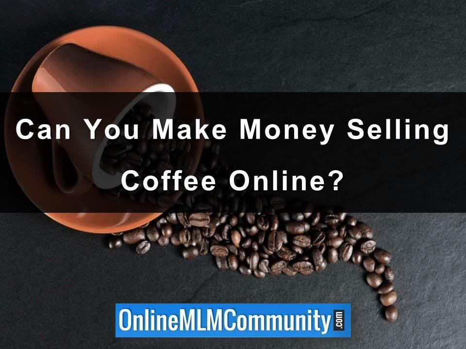 Can You Make Money Selling Coffee Online