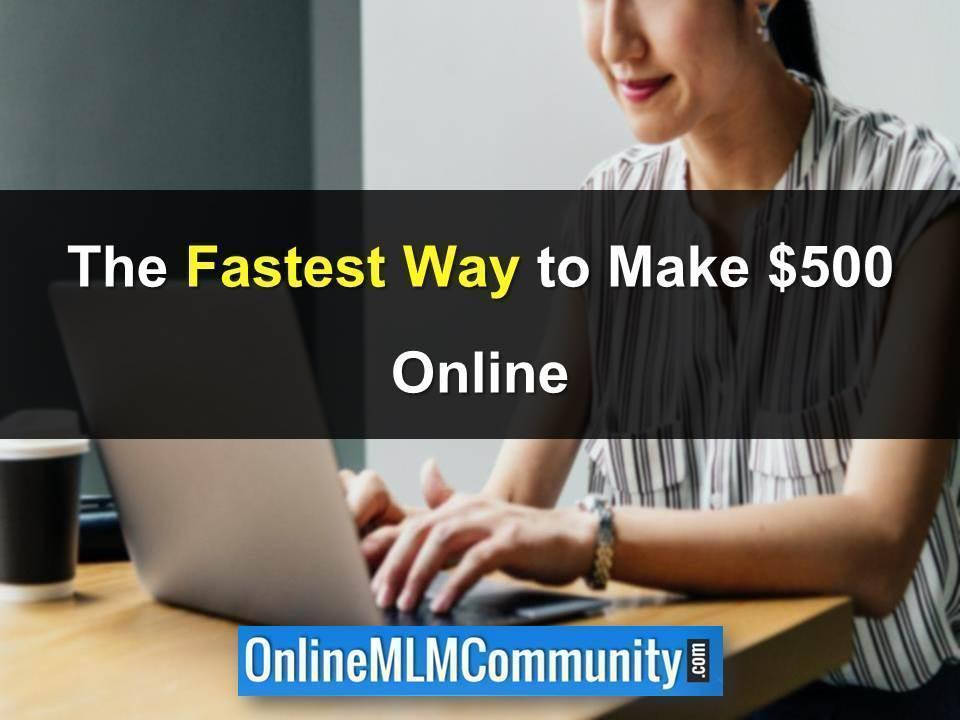 The Fastest Way to Make 500 dollars Online