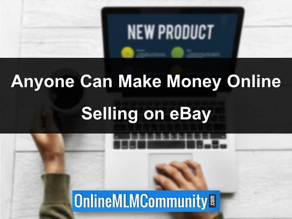 Anyone Can Make Money Online Selling on eBay