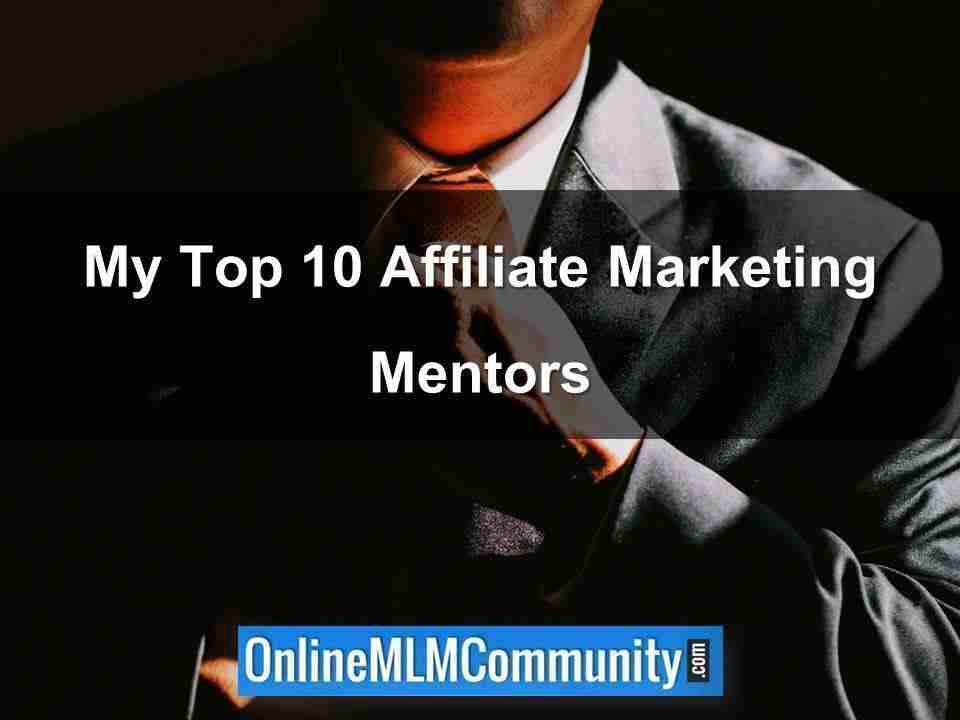 My Top 10 Affiliate Marketing Mentors
