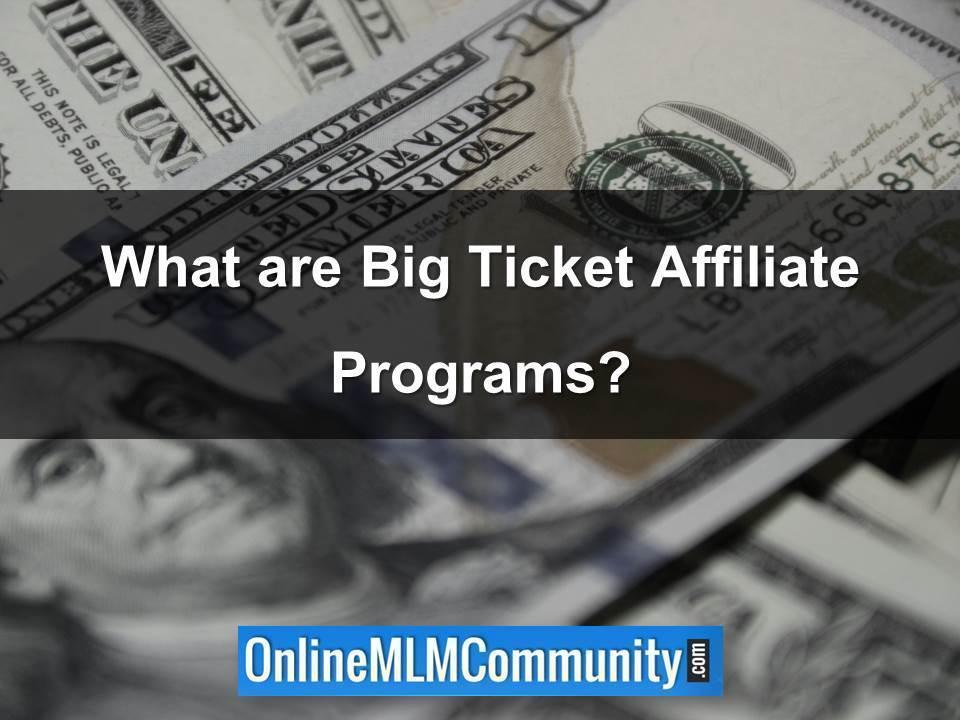 What are Big Ticket Affiliate Programs