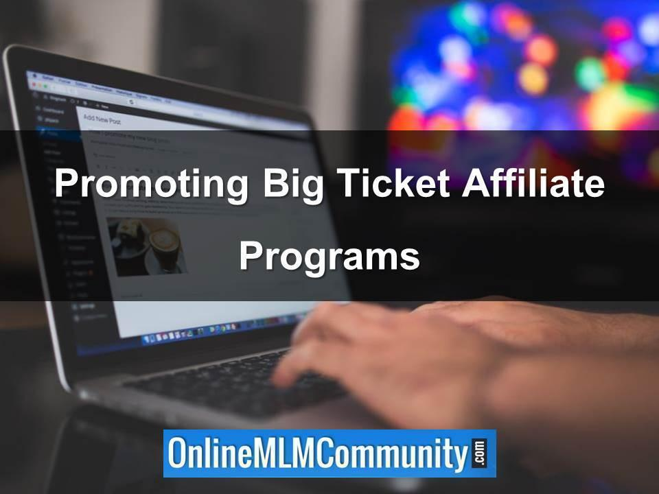 Promoting Big Ticket Affiliate Programs