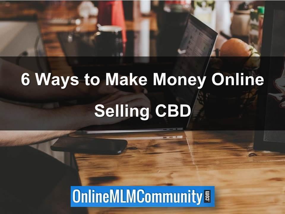 6 Ways to Make Money Online Selling CBD