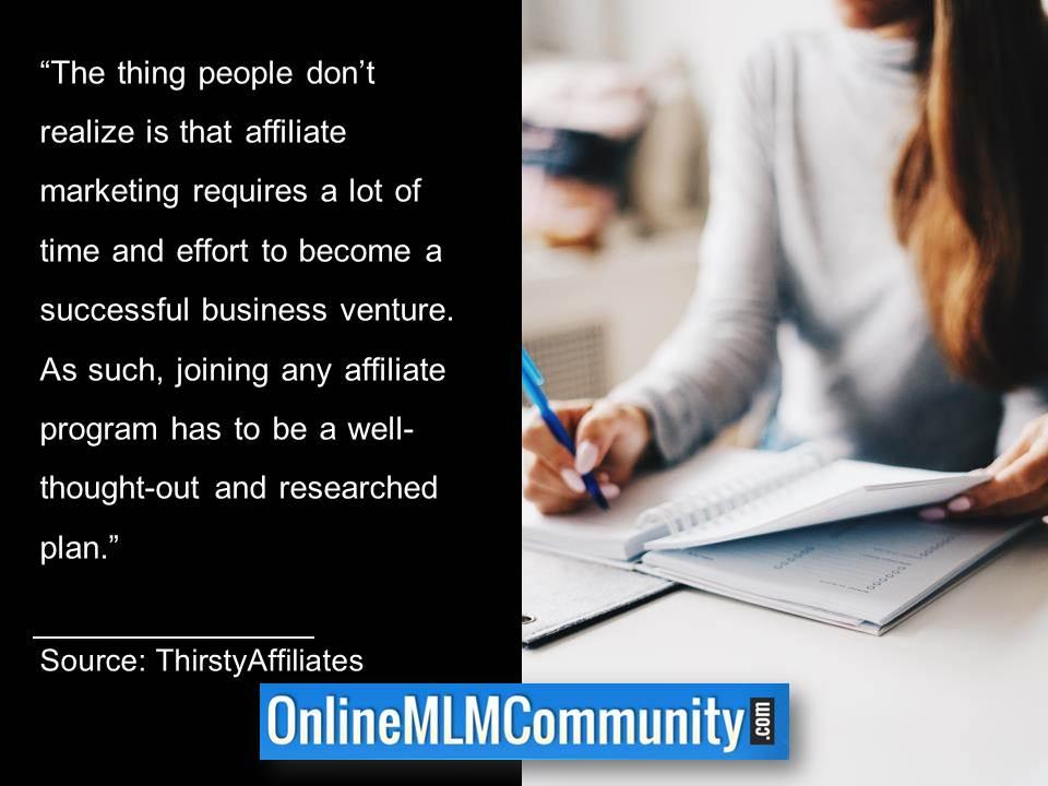 Affiliate marketing requires a lot of time and effort become a successful