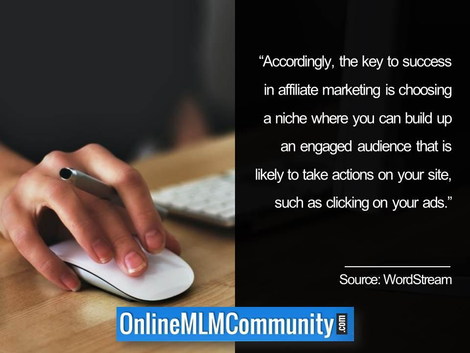 Key to success in affiliate marketing is to build up an engaged audience