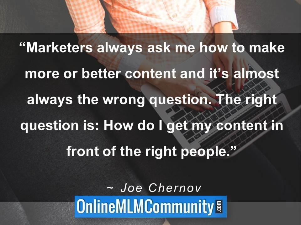 Marketers always ask me how to make more or better content and it's almost always the wrong question