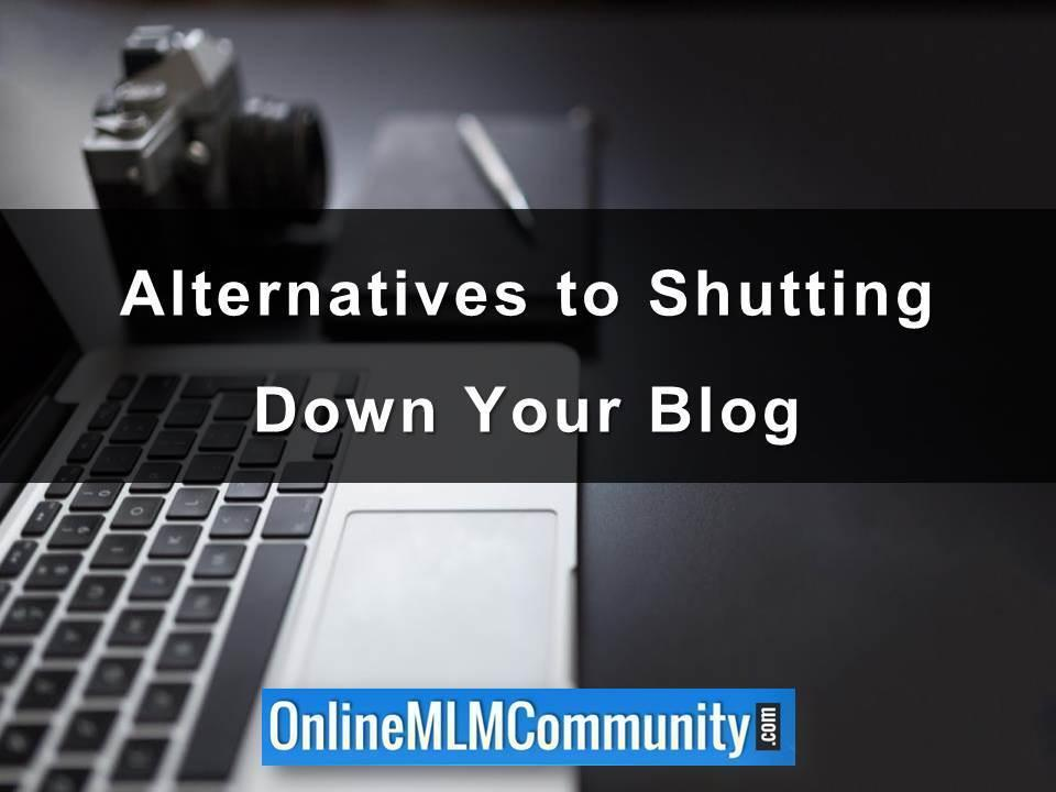 Alternatives to Shutting Down Your Blog