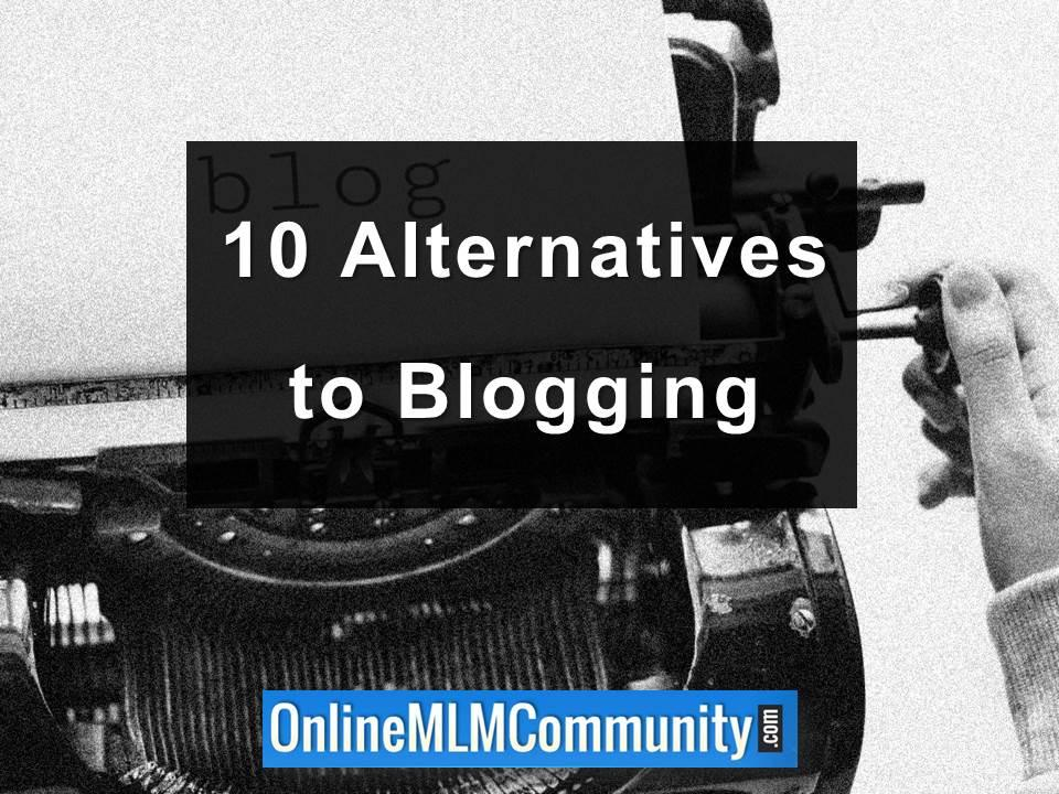 10 Alternatives to Blogging