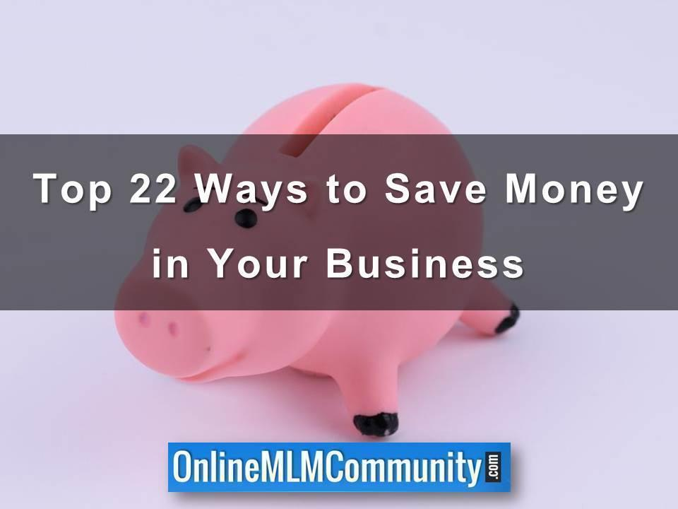 Top 22 Ways to Save Money in Your Business