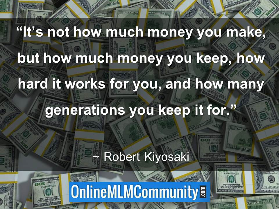Its not how much money you make, but how much money you keep, how hard it works for you