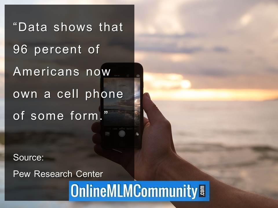 Data shows that 96 percent of Americans now own a cell phone of some form
