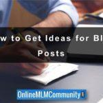 How to Get Ideas for Blog Posts: 10 Ways to Do It
