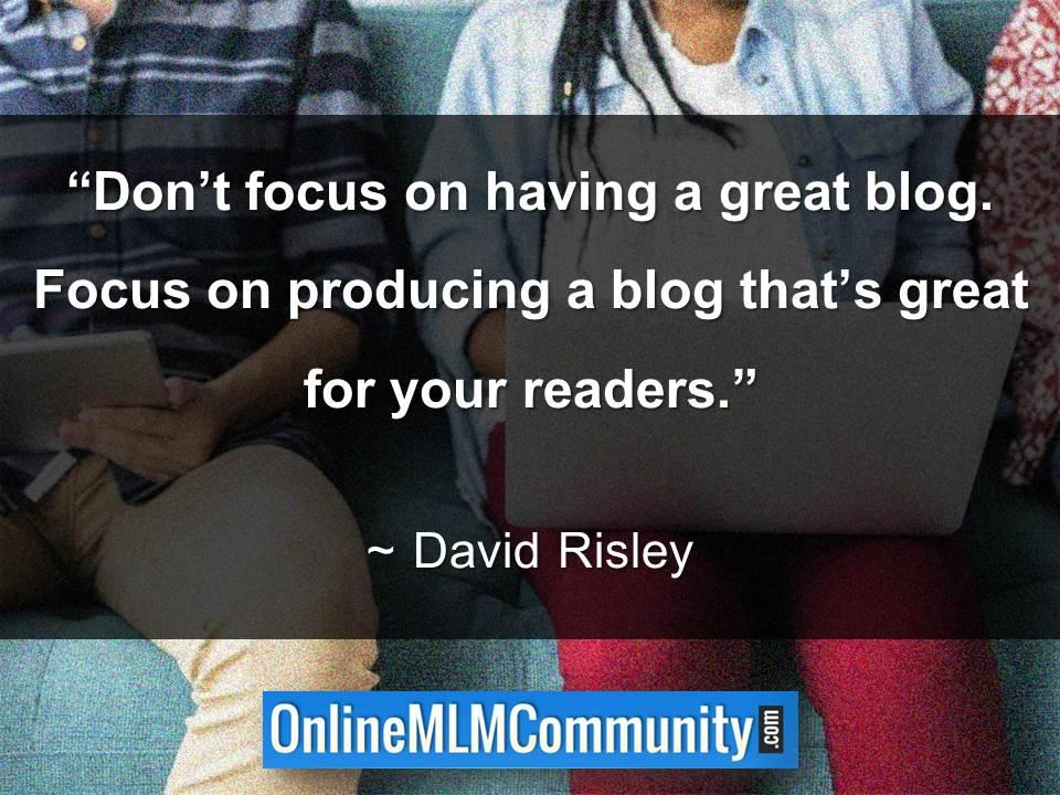 Focus on producing a blog thats great for your readers
