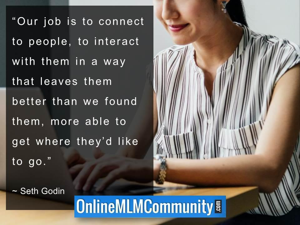 Our job is to connect to people, to interact with them
