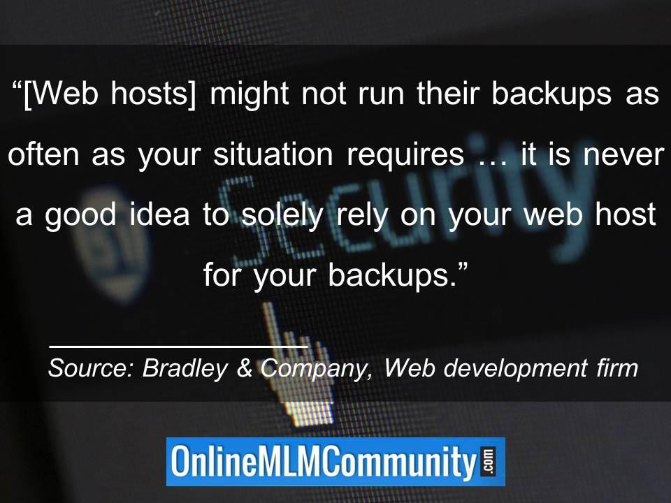 It is never a good idea to solely rely on your web host for your backups