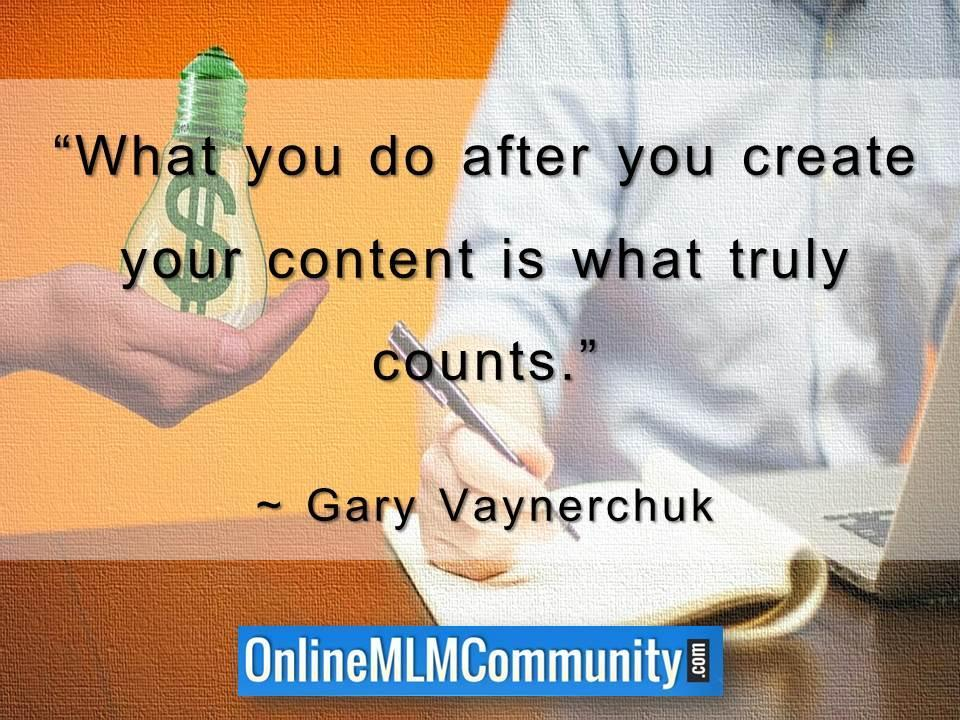 What you do after you create your content is what truly counts