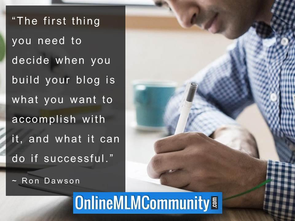 The first thing you need to decide when you build your blog is what you want to accomplish with it