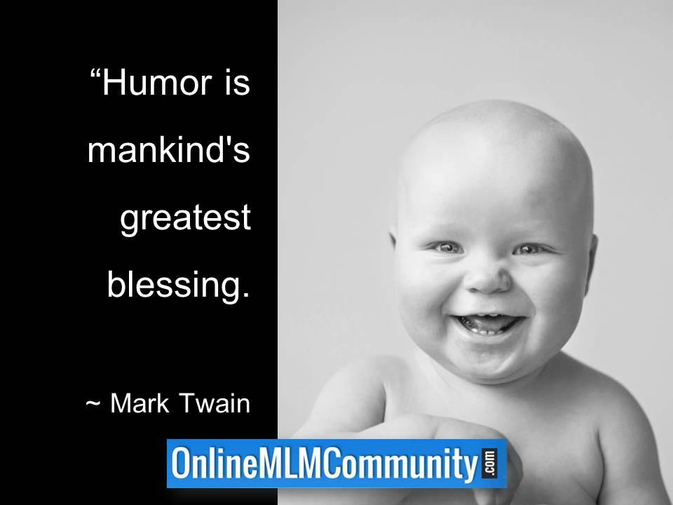Humor is mankinds greatest blessing