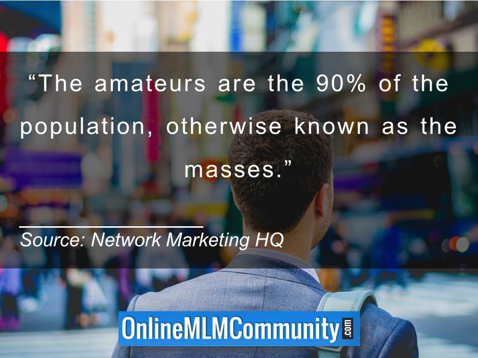The amateurs are the 90percent of the population