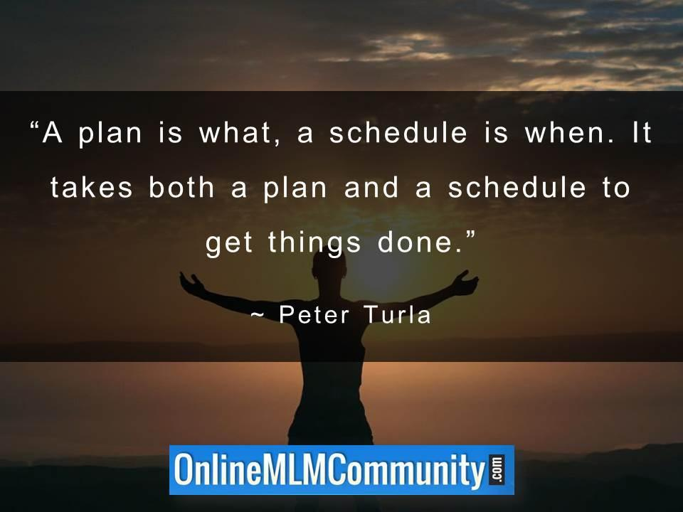 It takes both a plan and a schedule to get things done