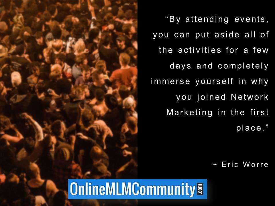 By attending events, you immerse yourself in why you joined Network Marketing