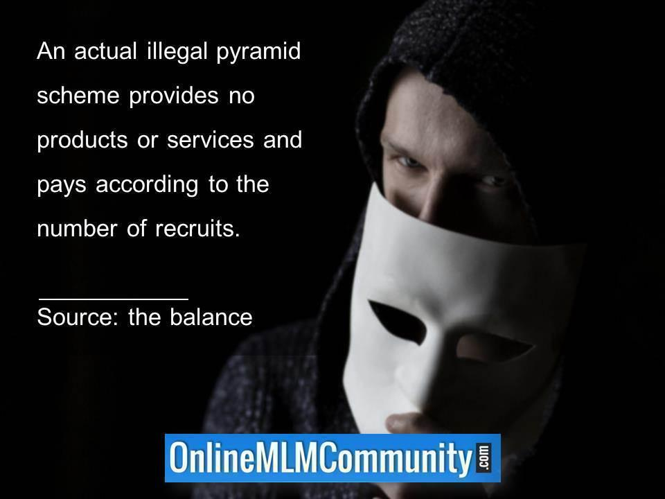 An actual illegal pyramid scheme provides no products or services