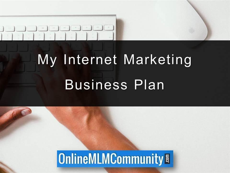 My Internet Marketing Business Plan