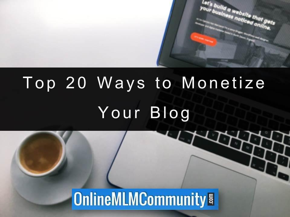 Top 20 Ways to Monetize Your Blog