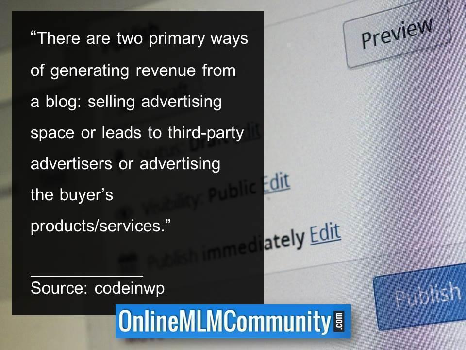 There are two primary ways of generating revenue from a blog