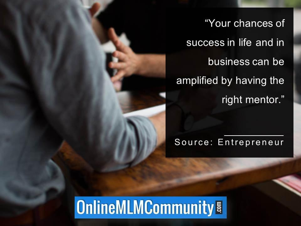 chances of success in life and in business can be amplified by having the right mentor
