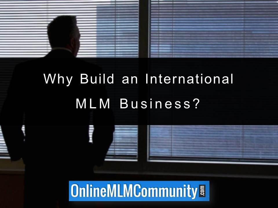 Why Build an International MLM Business