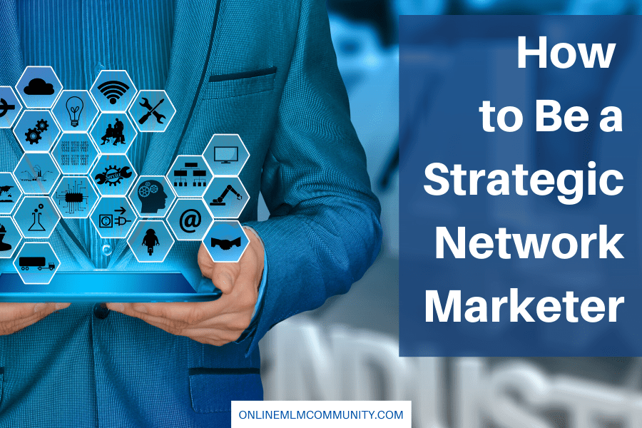 how to be a strategic network marketer