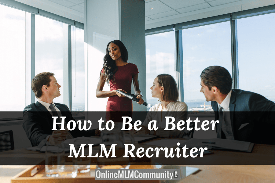 How to Be a Better MLM Recruiter