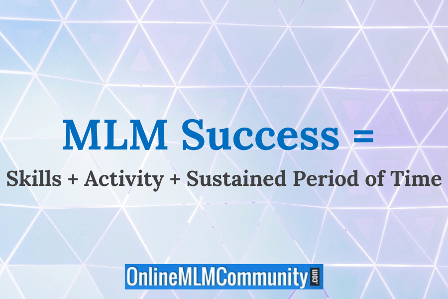 MLM Success = Skills + Activity + Sustained Period of Time