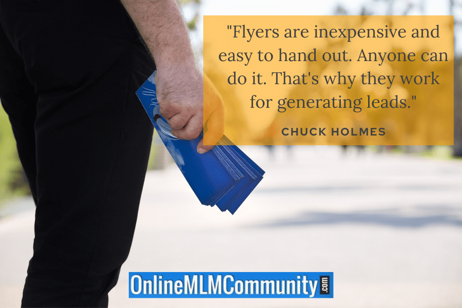 """""""Flyers are inexpensive and easy to hand out. Anyone can do it. That's why they work for generating leads."""" ~ Chuck Holmes"""