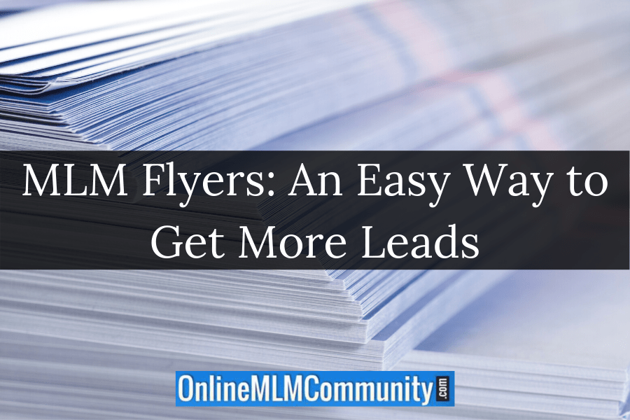 MLM Flyers: An Easy Way to Get More Leads