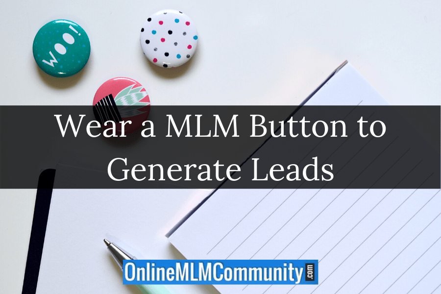 Wear a MLM Button to Generate Leads