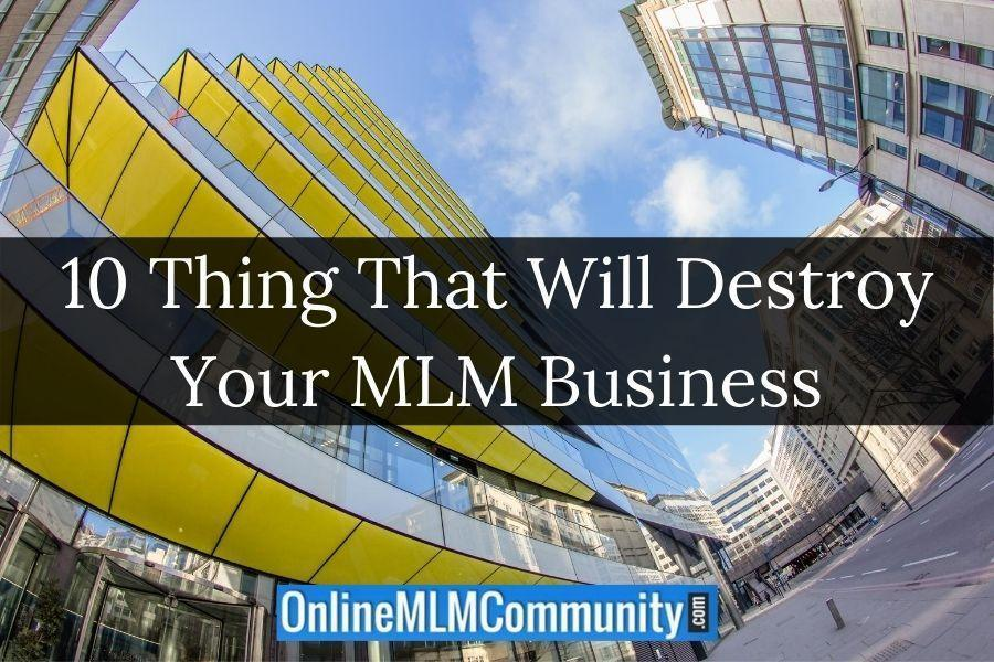10 Thing That Will Destroy Your MLM Business