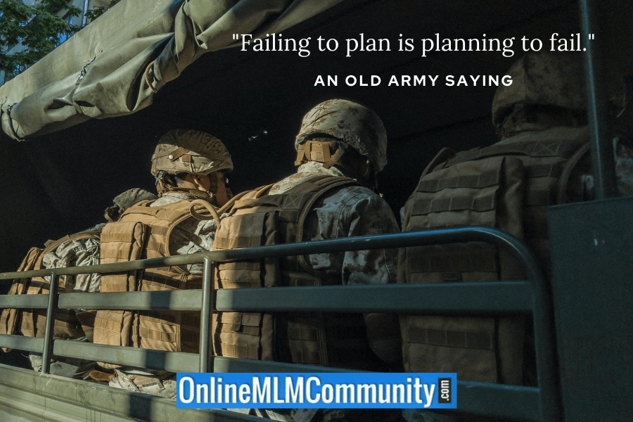 """Failing to plan is planning to fail."" ~ An old Army saying"