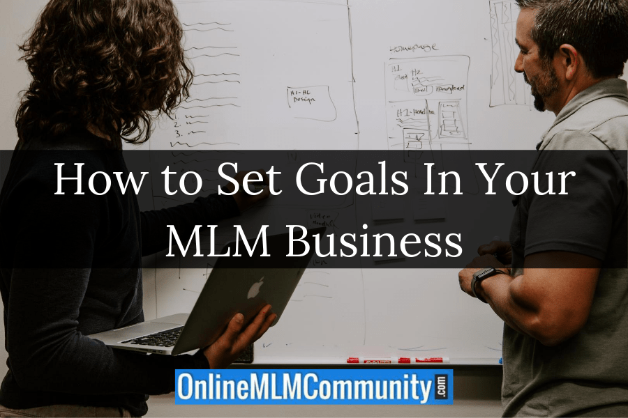 How to Set Goals In Your MLM Business