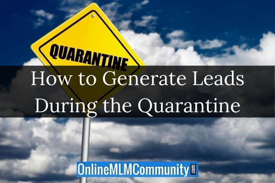 How to Generate Leads During the Quarantine