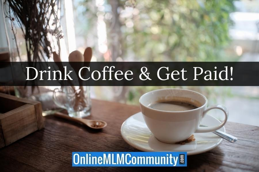 Drink Coffee & Get Paid!
