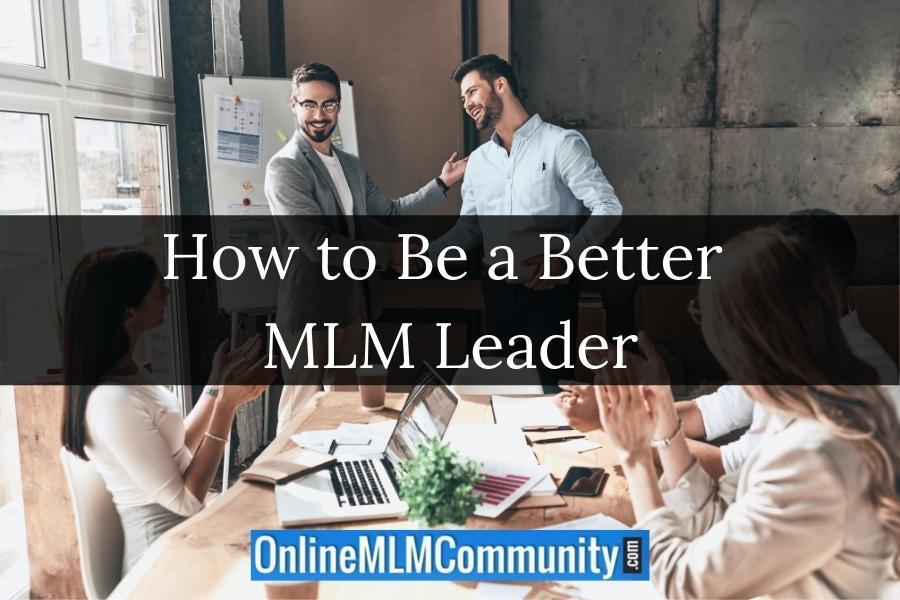 How to Be a Better MLM Leader