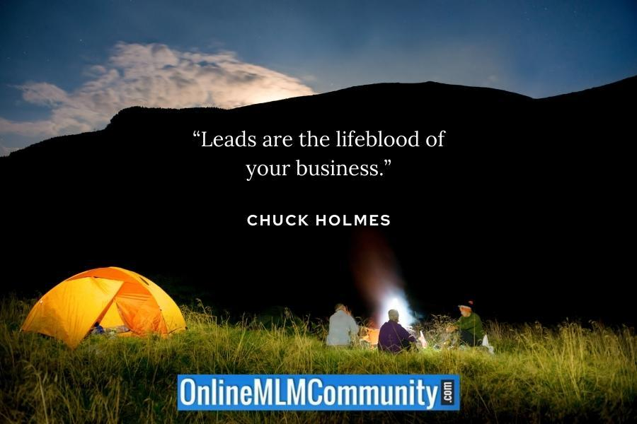 """Leads are the lifeblood of your business."" ~ Chuck Holmes"