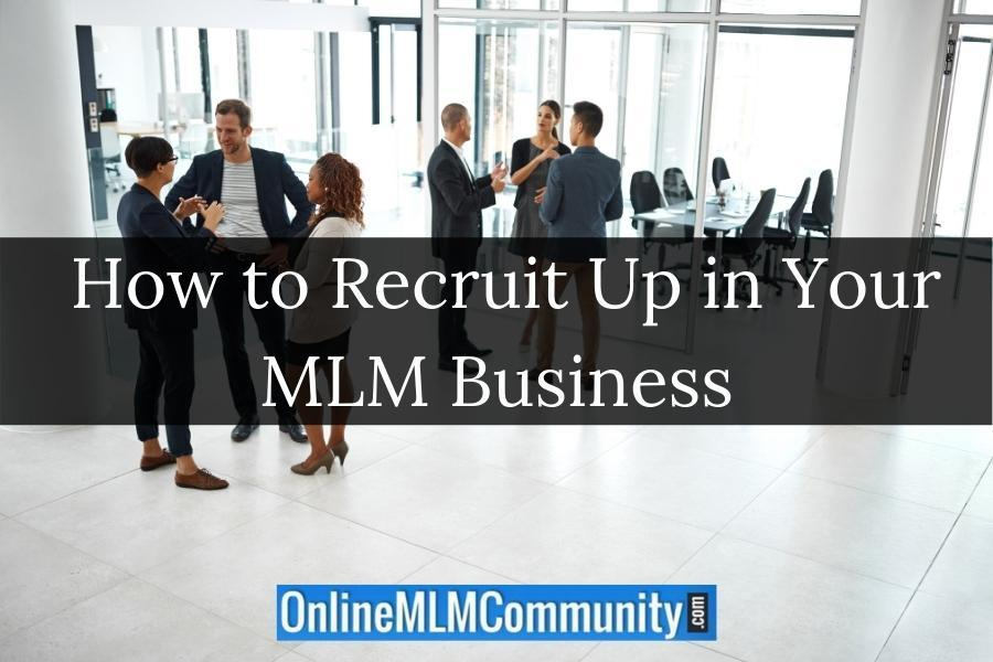 How to Recruit Up in Your MLM Business
