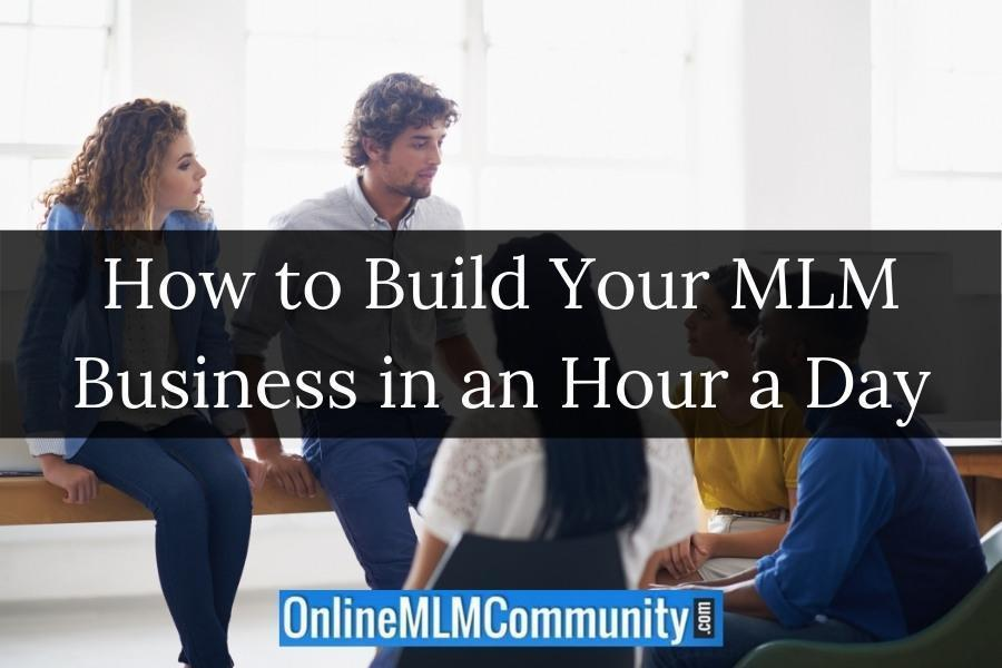 How to Build Your MLM Business in an Hour a Day