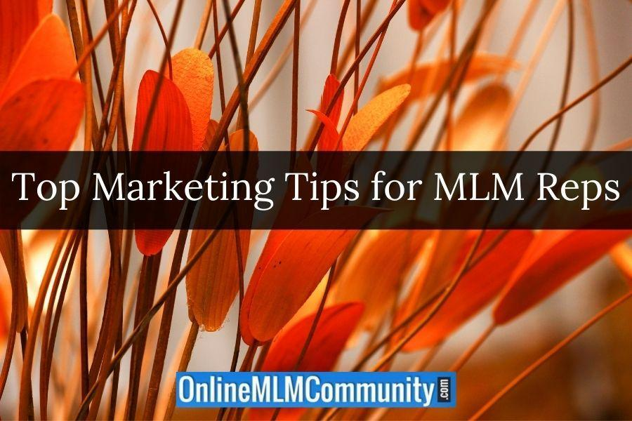 Top Marketing Tips for MLM Reps