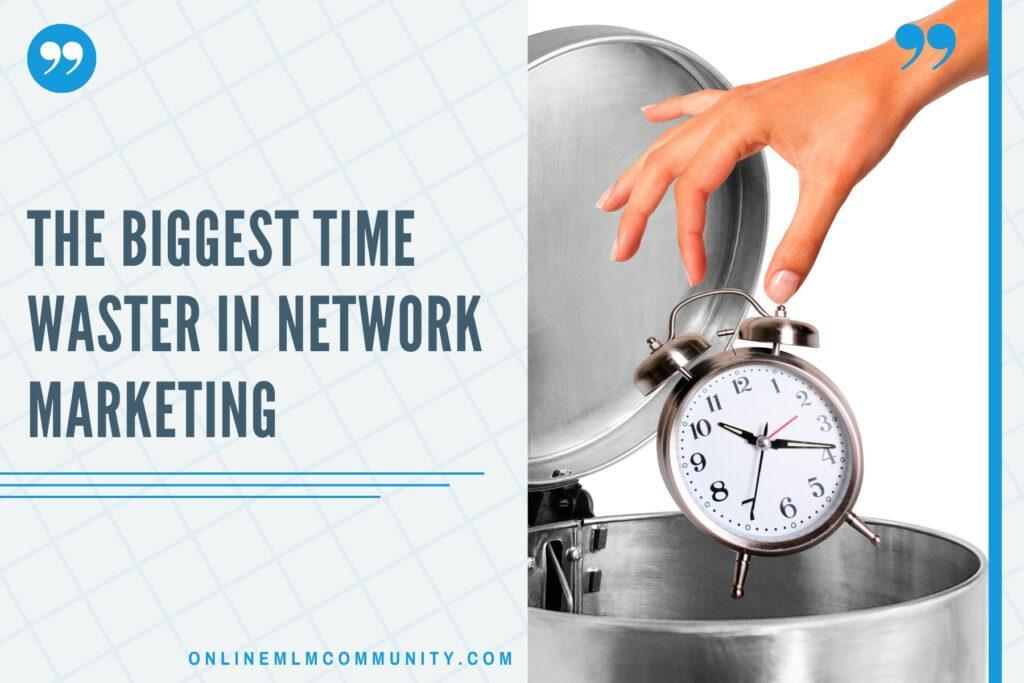 the biggest time waster in network marketing