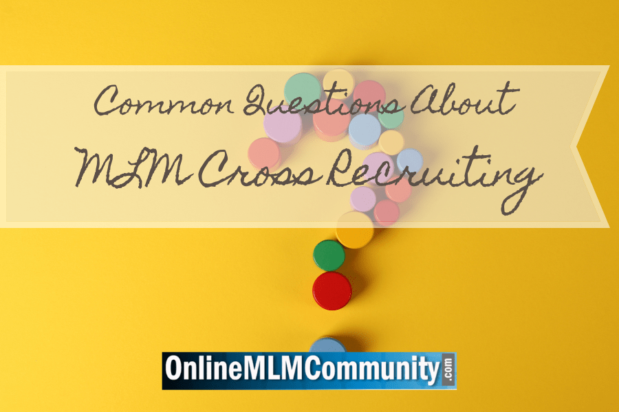 Common Questions About MLM Cross Recruiting